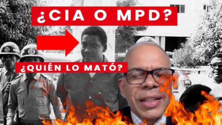 Periodista Dice Que A Maximiliano Gómez Lo Mataron La CIA Y EL MPD