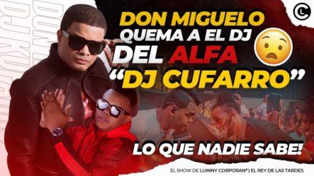 """DON MIGUELO SE QUILLA  DE MALA MANERA CON DJ DEL ALFA """"EL JEFE"""" DJ KUFFARO ¡LO QUE NADIE SABÍA Y PASÓ! ANÁLISIS"""