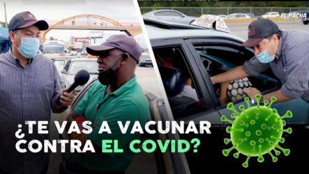 ¿TE VAS A VACUNAR CONTRA EL COVID? EL PUEBLO OPINA