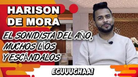 HARISON DE MORA EL SONIDISTA DEL AÑO, MUCHOS LÍOS Y ESCÁNDALOS