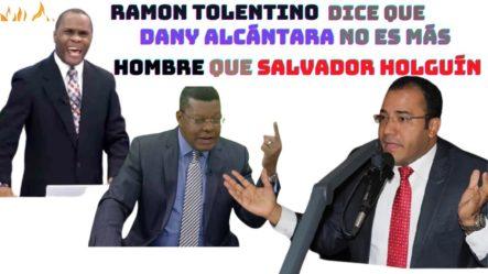 """Ramón Tolentino Le Dice """"LAMBÓN"""" A Dany Alcántara Y Que No Es Más Hombre Que Salvador Holguín"""