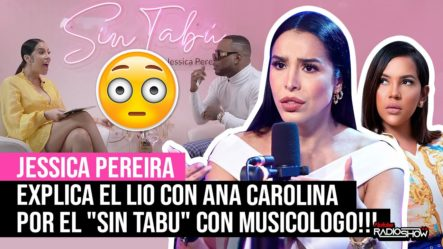 """JESSICA PEREIRA EXPLICA EL LIO CON ANA CAROLINA POR EL """"SIN TABU"""" CON MUSICOLOGO!!!"""