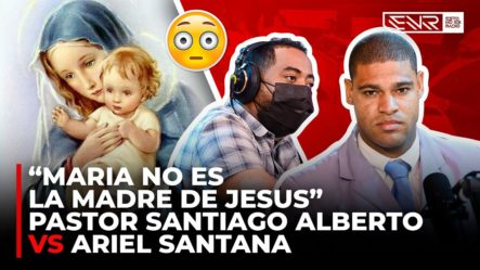 MARIA NO ES LA MADRE DE JESUS – PASTOR SANTIAGO ALBERTO VS ARIEL SANTANA