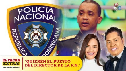 Aseguran Que Están Boicoteando Al Director De La Policía Para Quitarle El Puesto | Pacha Extra