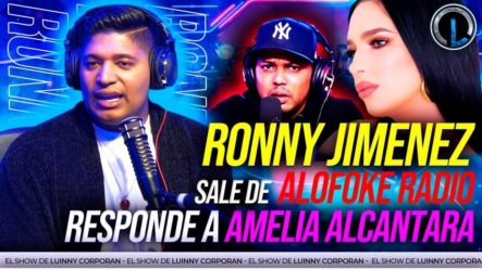 ¡RONNY JIMÉNEZ CONFIRMA SU SALIDA DE ALOFOKE RADIO SHOW! RESPONDE A AMELIA ALCÁNTARA