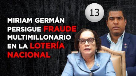 MIRIAM GERMÁN VA TRAS EL FRAUDE MULTIMILLONARIO DE LA LOTERÍA NACIONAL – ANÁLISIS