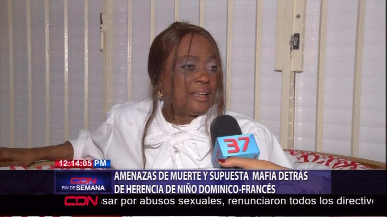 Amenazas De Muerte Y Supuesta Mafia Detrás De Herencia De Niño Dominico – Francés