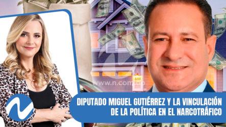 Nuria Piera: Diputado Miguel Gutiérrez Y La Vinculación De La Política En El Narcotráfico