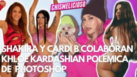 Khloé Kardashian Polémica De Photoshop, Katy Perry NO Se Depila, Cardi B + Shakira Colaboran