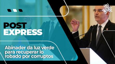 Abinader Da Luz Verde Para Recuperar Los Bienes Robados Por Corrupción | Post Express