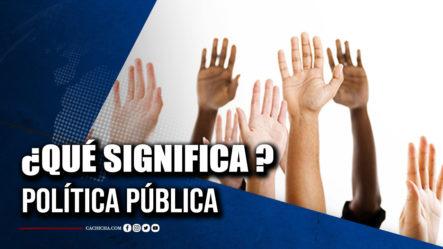 ¿Qué Es La Política Pública?