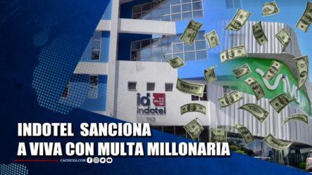Indotel Sanciona A Viva Con Multa Millonaria | Tu Tarde