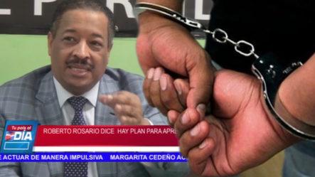 Roberto Rosario Dice Hay Plan Para Apresarlo