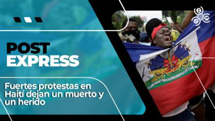 Fuertes Protestas En Haití Dejan Un Muerto Y Un Herido | Post Express