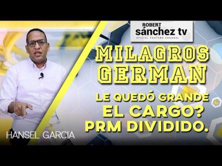 """Hansel Garcia: """"A MILAGROS GERMÁN LE QUEDÓ GRANDE EL CARGO, PRM DIVIDIDO"""""""
