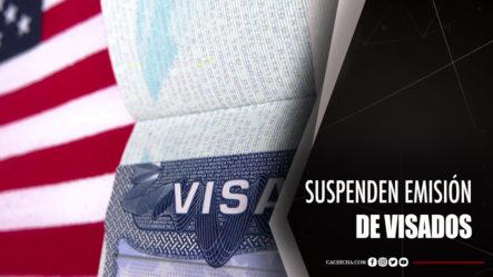 Experta En Migración Informa Suspenden Emisión De Visados Para EE.UU.