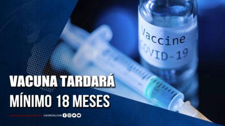 La OMS Prevé Que La Vacuna Tardará Un Mínimo De 18 Meses
