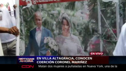 Se Conoce Medida De Coerción En Villa Altagracia Al Coronel Mariñez