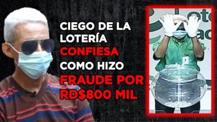 EL CIEGO DE LA LOTERÍA CONFIESA HIZO FRAUDE POR RD$800 MIL Y NO PASÓ EL BOLO CON EL #13