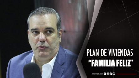 """Detalles Del Plan Nacional De Viviendas """"Familia Feliz"""""""