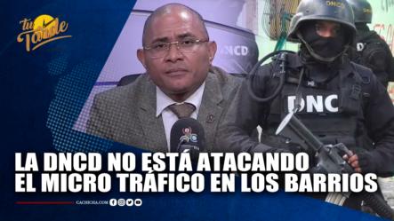 La DNCD No Está Atacando  El Micro Tráfico En Los Barrios   Tu Tarde