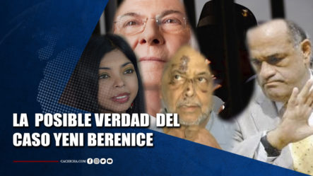 La Verdad Del Caso Yeni Berenice   Tu Tarde